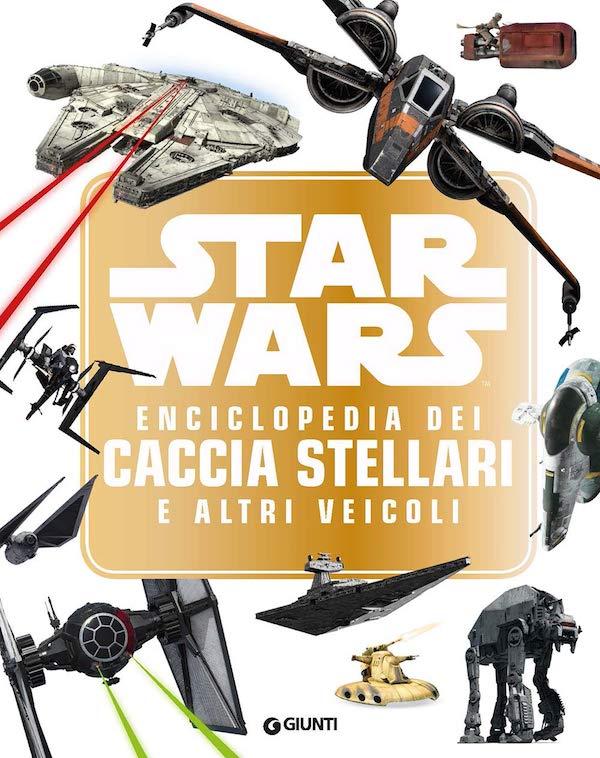 Star Wars. Enciclopedia dei caccia stellari e altri veicoli