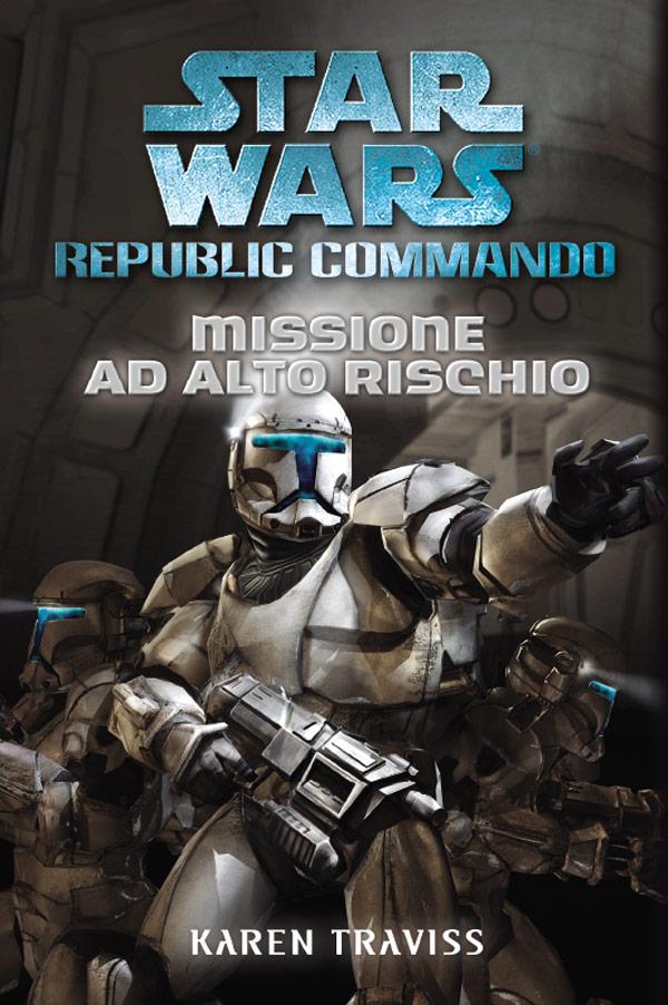 Star Wars. Republic Commando. Missione ad alto rischio